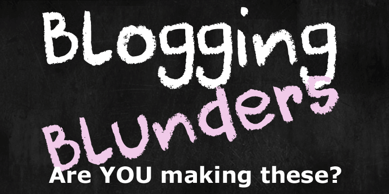 Blogging Blunders are you making these?, text used as an image