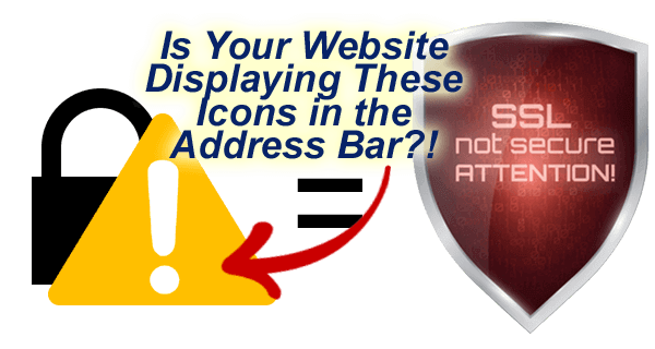 "image of padlock with caution symbol in front with warning of SSL not secure - text reads ""Is your website displaying these icons in the address bar?"""
