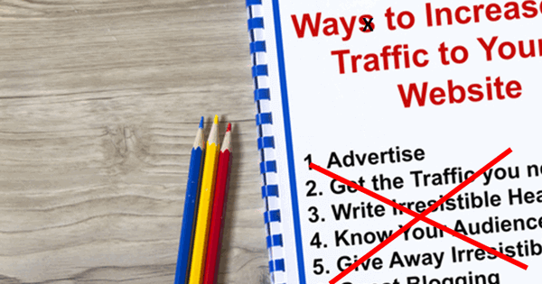 image showing a list of Way to Increase Traffic to Your Website, with the common list crossed out below