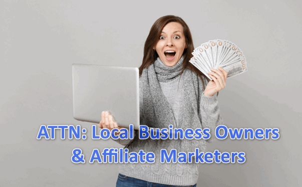 ATTN: Local Business Owners & Affiliate Marketers