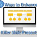 5 Ways to Enhance Your Killer Slides