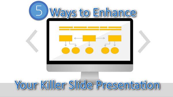5 Ways to Enhance Your Killer Slides